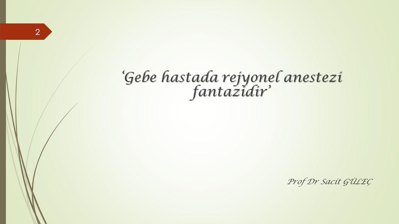 'Gebe hastada rejyonel anestezi fantazidir' Prof Dr Sacit GÜLEÇ 2