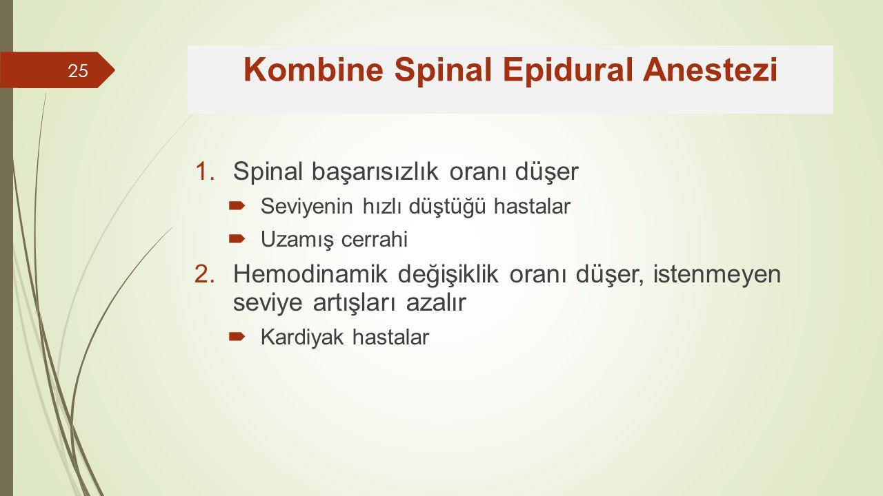1.Spinal başarısızlık oranı düşer  Seviyenin hızlı düştüğü hastalar  Uzamış cerrahi 2.Hemodinamik değişiklik oranı düşer, istenmeyen seviye artışları azalır  Kardiyak hastalar Kombine Spinal Epidural Anestezi 25