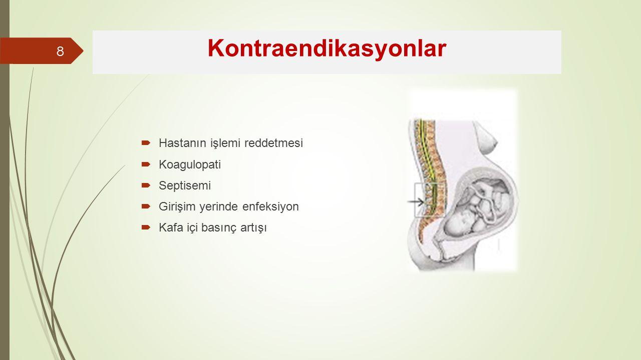  Hastanın işlemi reddetmesi  Koagulopati  Septisemi  Girişim yerinde enfeksiyon  Kafa içi basınç artışı Kontraendikasyonlar 8