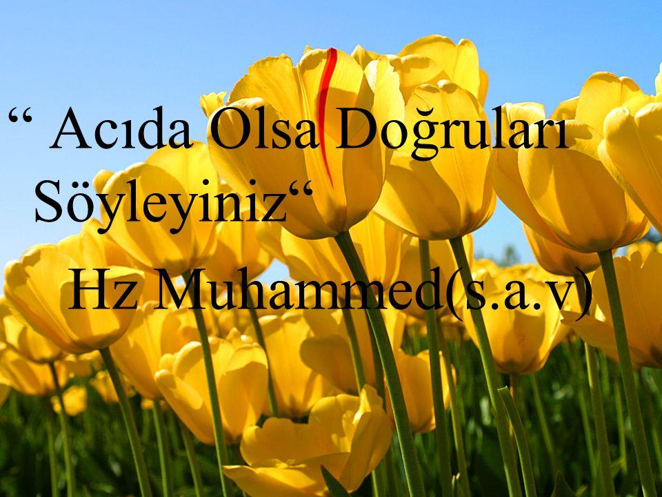 """"""" Acıda Olsa Doğruları Söyleyiniz"""" Hz Muhammed(s.a.v)"""