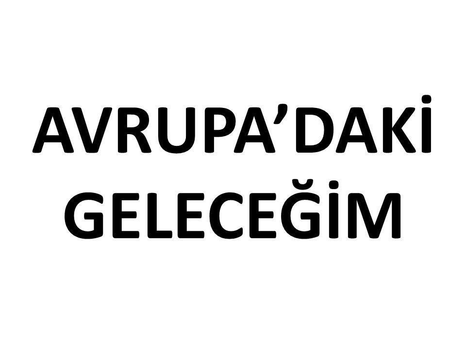 AVRUPA'DAKİ GELECEĞİM