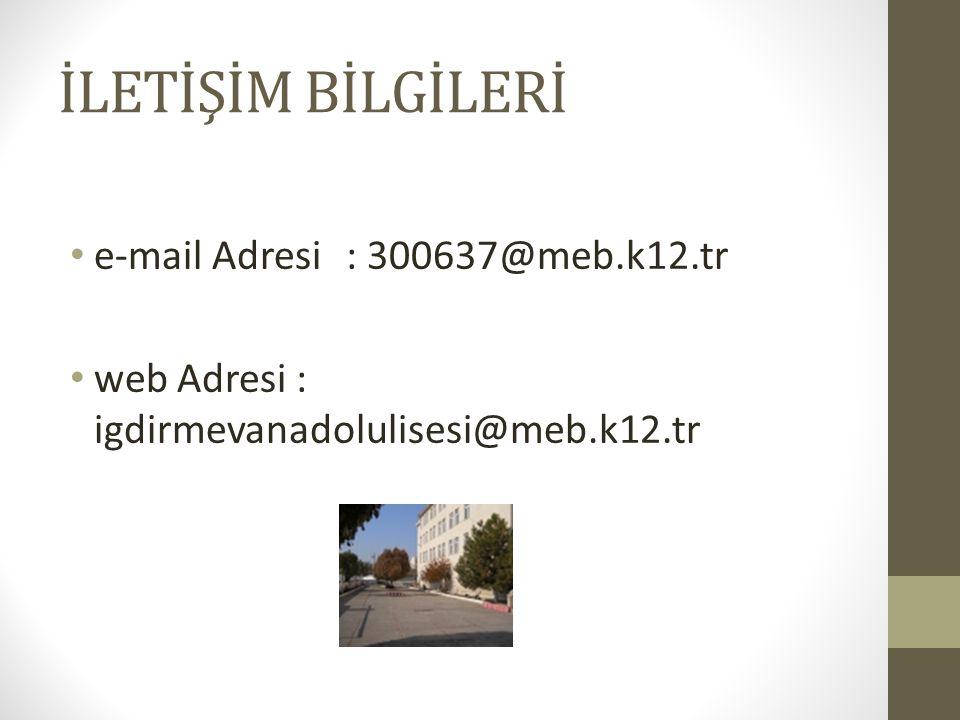 İLETİŞİM BİLGİLERİ e-mail Adresi: 300637@meb.k12.tr web Adresi : igdirmevanadolulisesi@meb.k12.tr