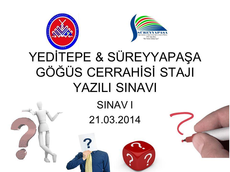 YEDİTEPE & SÜREYYAPAŞA GÖĞÜS CERRAHİSİ STAJI YAZILI SINAVI SINAV I 21.03.2014