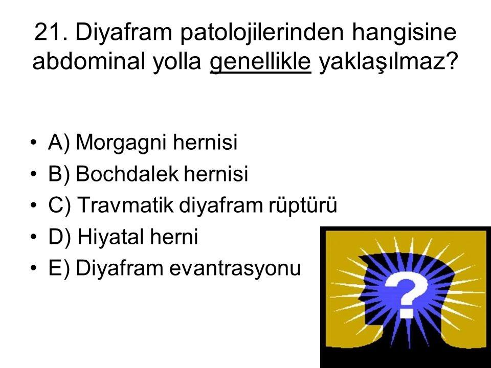 21. Diyafram patolojilerinden hangisine abdominal yolla genellikle yaklaşılmaz? A) Morgagni hernisi B) Bochdalek hernisi C) Travmatik diyafram rüptürü