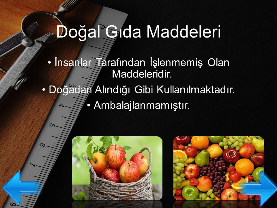 Doğal Gıda Maddeleri İnsanlar Tarafından İşlenmemiş Olan Maddeleridir. Doğadan Alındığı Gibi Kullanılmaktadır. Ambalajlanmamıştır.
