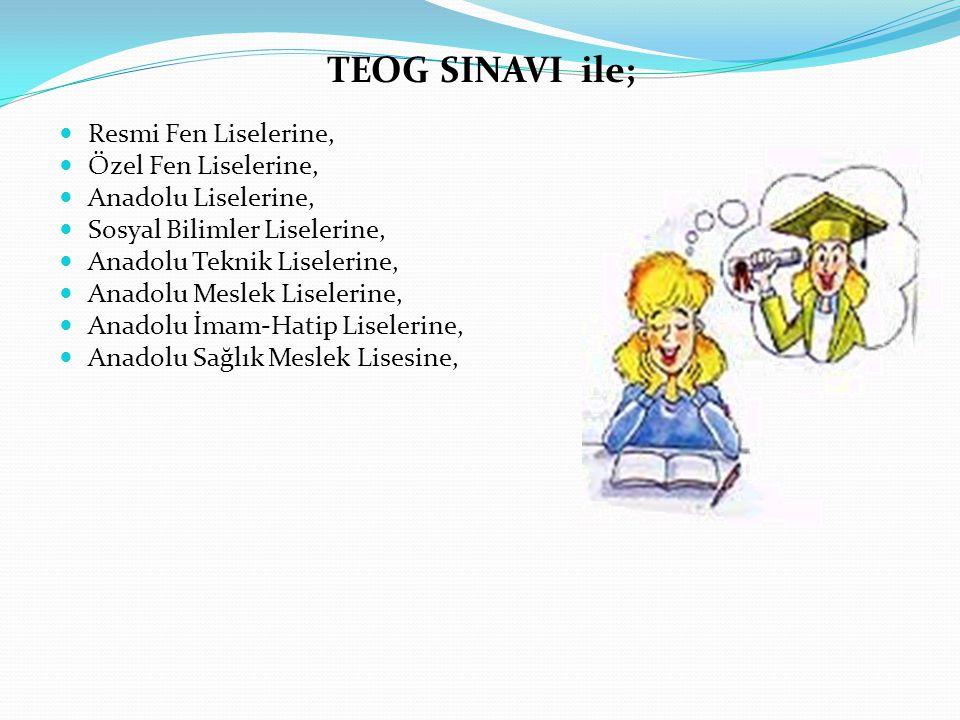 TEOG SINAVI ile; Resmi Fen Liselerine, Özel Fen Liselerine, Anadolu Liselerine, Sosyal Bilimler Liselerine, Anadolu Teknik Liselerine, Anadolu Meslek