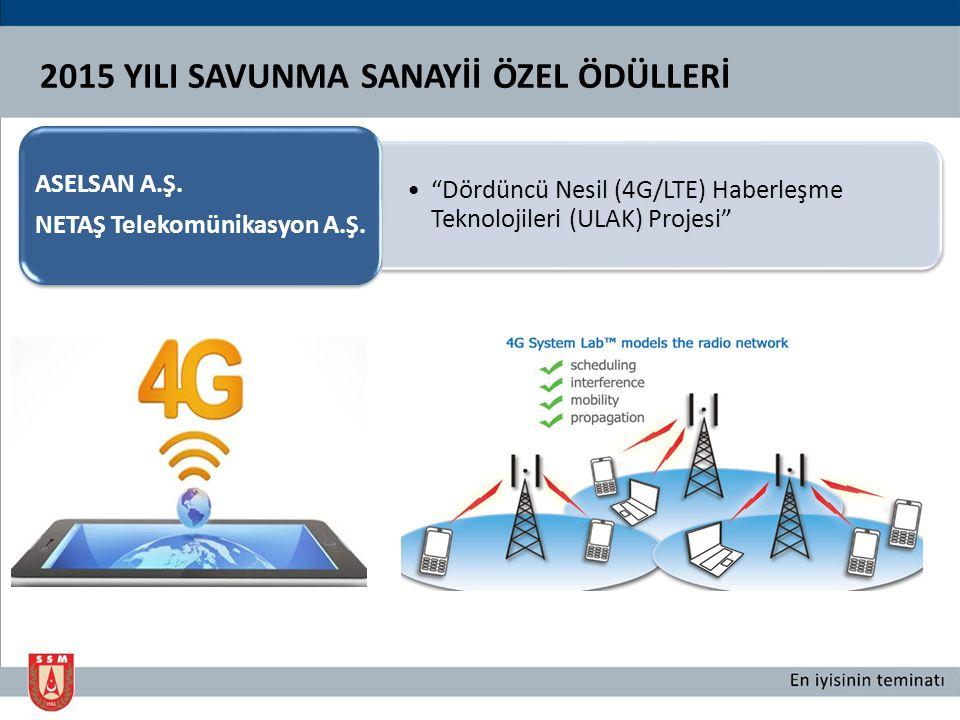 """2015 YILI SAVUNMA SANAYİİ ÖZEL ÖDÜLLERİ """"Dördüncü Nesil (4G/LTE) Haberleşme Teknolojileri (ULAK) Projesi"""" ASELSAN A.Ş. NETAŞ Telekomünikasyon A.Ş."""