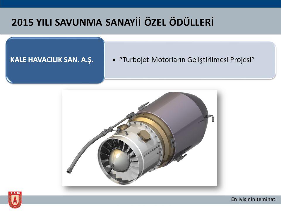 2015 YILI SAVUNMA SANAYİİ ÖZEL ÖDÜLLERİ Turbojet Motorların Geliştirilmesi Projesi KALE HAVACILIK SAN.