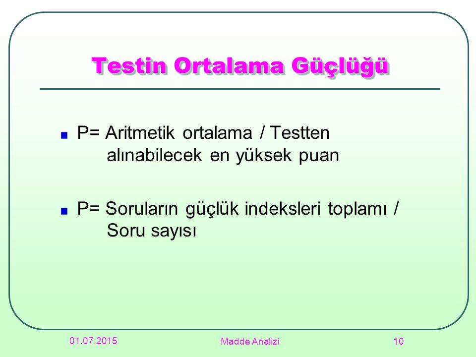 Testin Ortalama Güçlüğü P= Aritmetik ortalama / Testten alınabilecek en yüksek puan P= Soruların güçlük indeksleri toplamı / Soru sayısı 01.07.2015 Ma