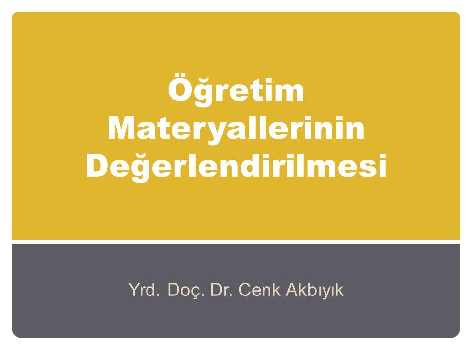 Öğretim Materyallerinin Değerlendirilmesi Yrd. Doç. Dr. Cenk Akbıyık