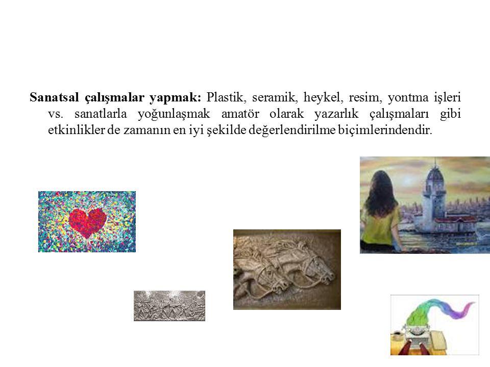 Sanatsal çalışmalar yapmak: Plastik, seramik, heykel, resim, yontma işleri vs.