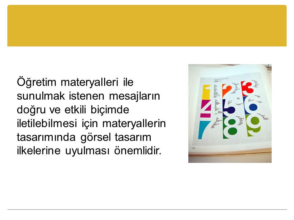 Öğretim materyalleri ile sunulmak istenen mesajların doğru ve etkili biçimde iletilebilmesi için materyallerin tasarımında görsel tasarım ilkelerine uyulması önemlidir.