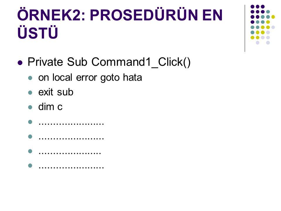 ÖRNEK2: PROSEDÜRÜN EN ÜSTÜ Private Sub Command1_Click() on local error goto hata exit sub dim c....................................................................