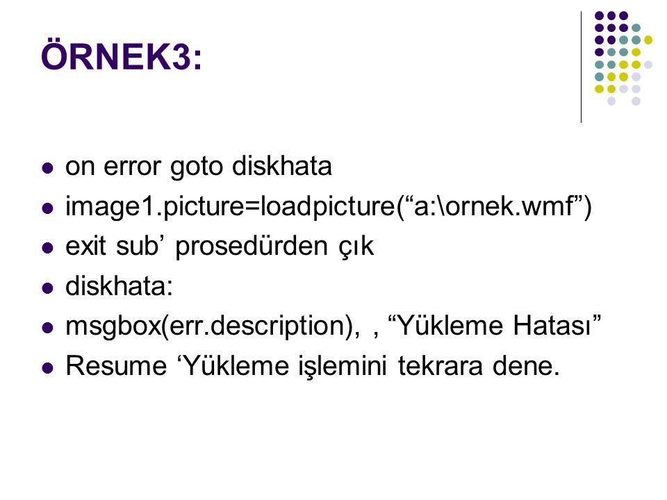 ÖRNEK3: on error goto diskhata image1.picture=loadpicture( a:\ornek.wmf ) exit sub' prosedürden çık diskhata: msgbox(err.description),, Yükleme Hatası Resume 'Yükleme işlemini tekrara dene.