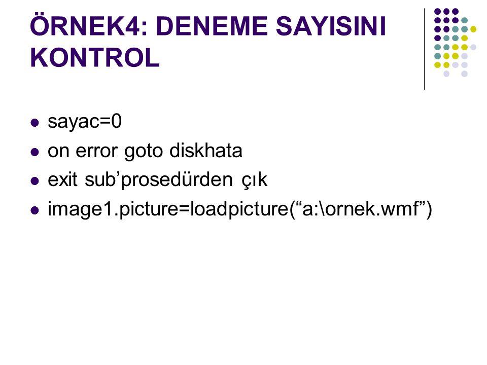 ÖRNEK4: DENEME SAYISINI KONTROL sayac=0 on error goto diskhata exit sub'prosedürden çık image1.picture=loadpicture( a:\ornek.wmf )