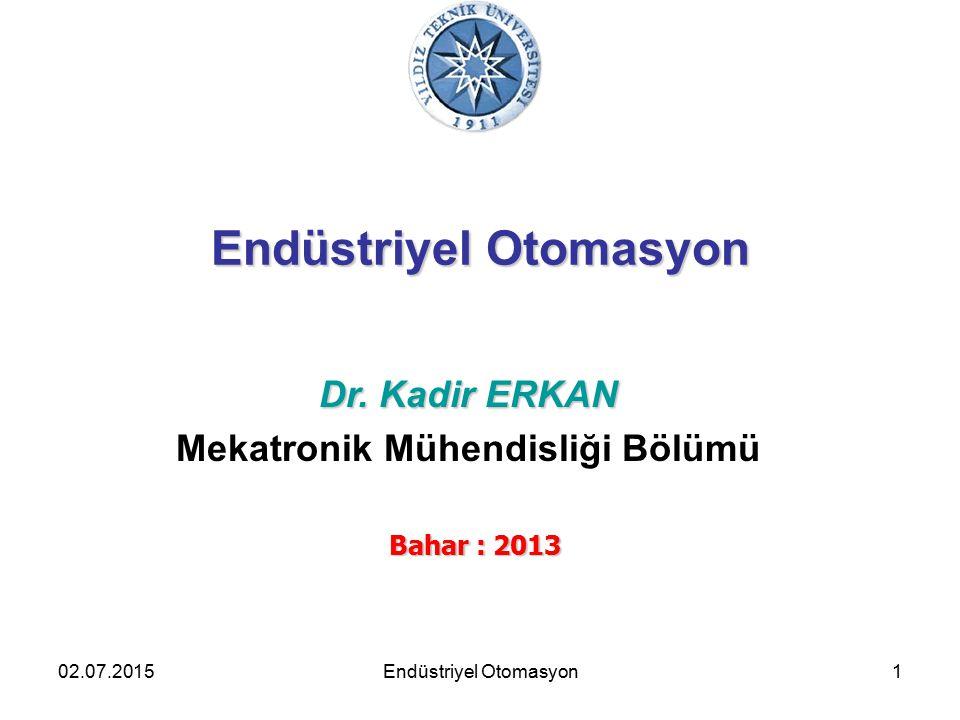 02.07.20151 Endüstriyel Otomasyon Dr. Kadir ERKAN Mekatronik Mühendisliği Bölümü Bahar : 2013 Endüstriyel Otomasyon