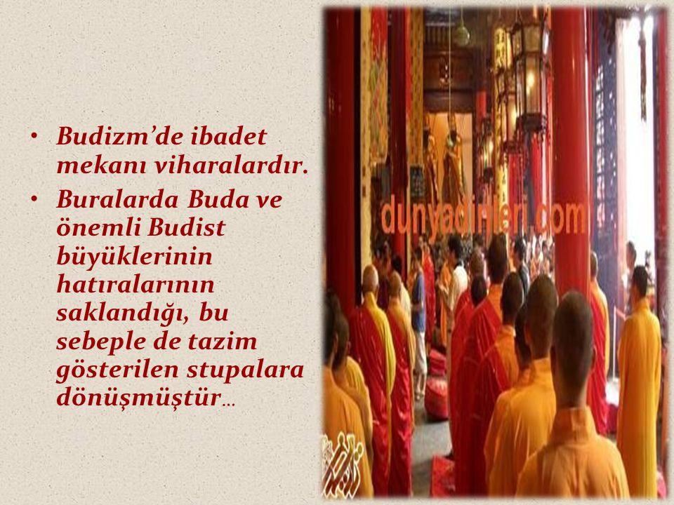 Budizm'de ibadet mekanı viharalardır. Buralarda Buda ve önemli Budist büyüklerinin hatıralarının saklandığı, bu sebeple de tazim gösterilen stupalara