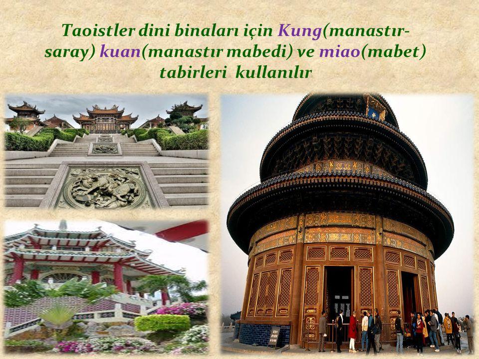 Taoistler dini binaları için Kung(manastır- saray) kuan(manastır mabedi) ve miao(mabet) tabirleri kullanılır