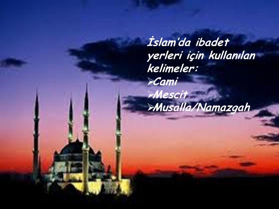 İslam'da ibadet yerleri için kullanılan kelimeler:  Cami  Mescit  Musalla/Namazgah