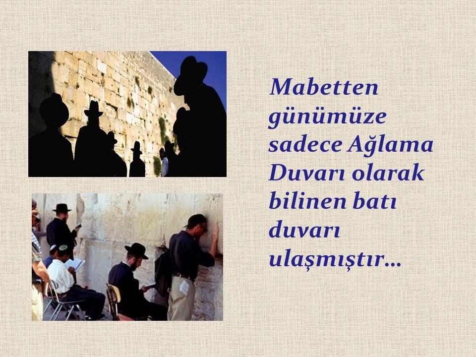 Mabetten günümüze sadece Ağlama Duvarı olarak bilinen batı duvarı ulaşmıştır…