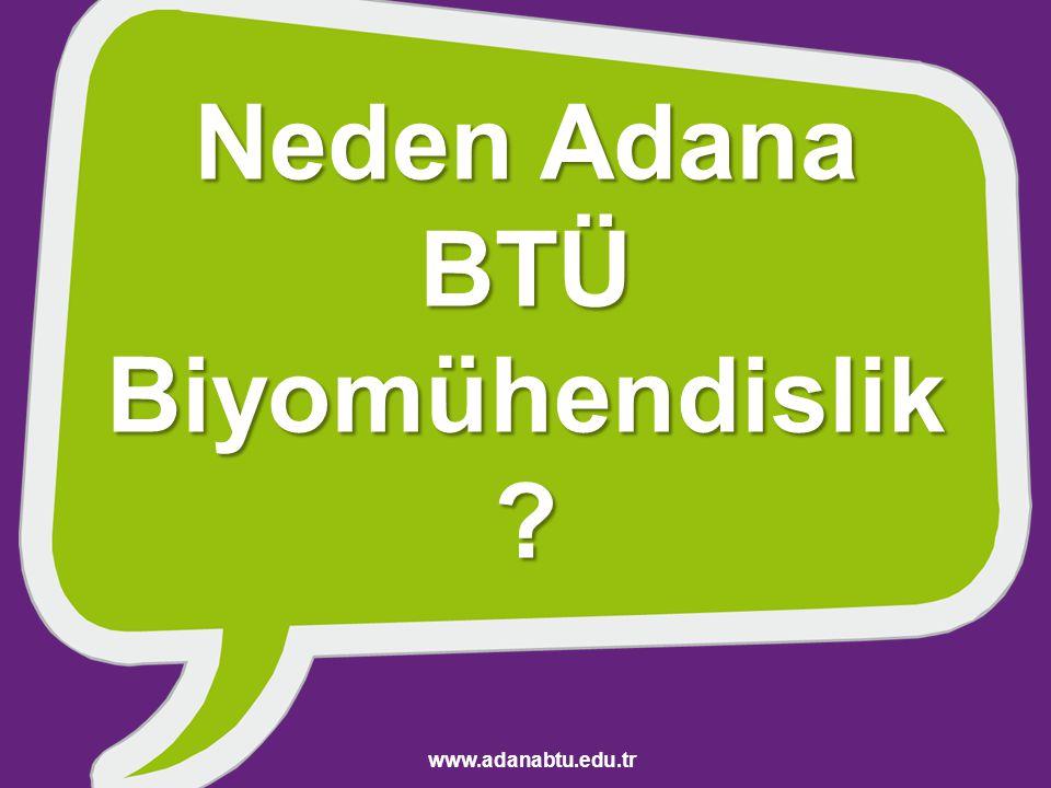 Neden Adana BTÜ Biyomühendislik ? www.adanabtu.edu.tr