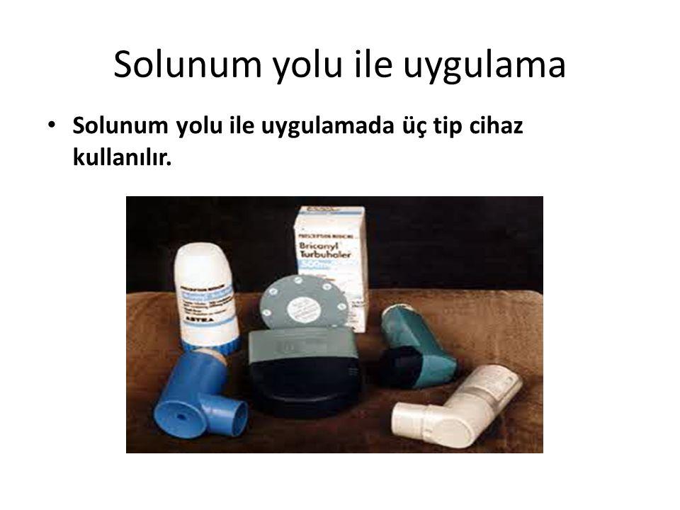 Solunum yolu ile uygulama Solunum yolu ile uygulamada üç tip cihaz kullanılır.