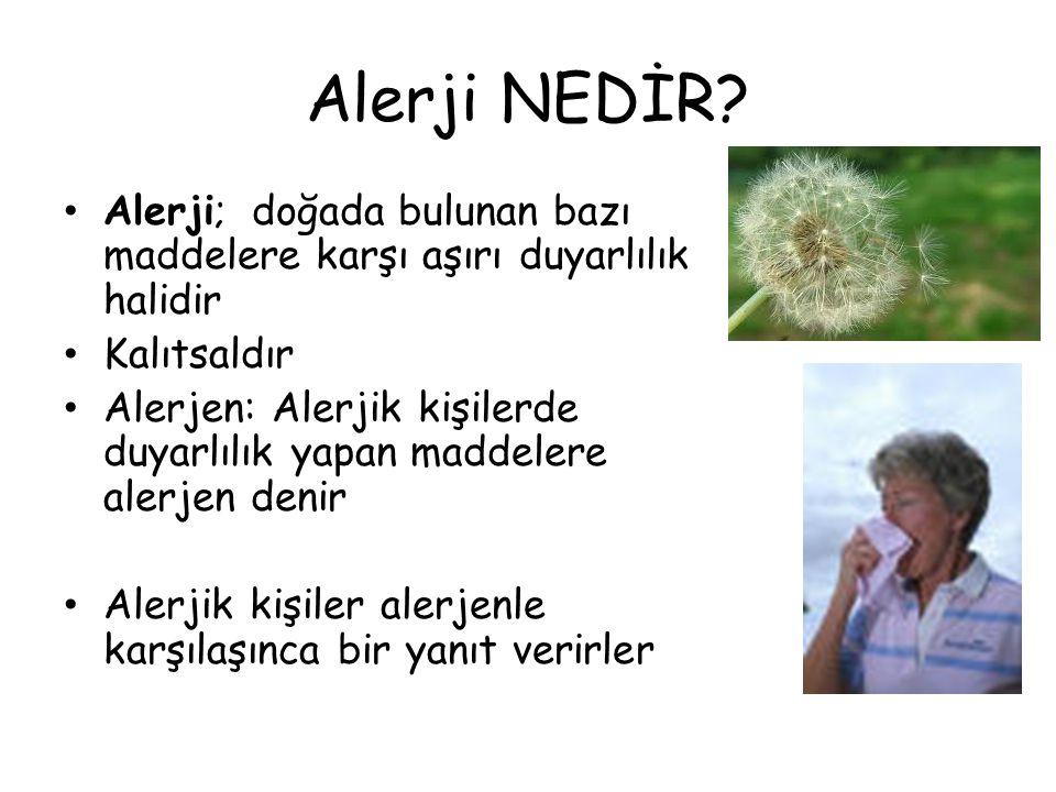 Alerji NEDİR? Alerji; doğada bulunan bazı maddelere karşı aşırı duyarlılık halidir Kalıtsaldır Alerjen: Alerjik kişilerde duyarlılık yapan maddelere a