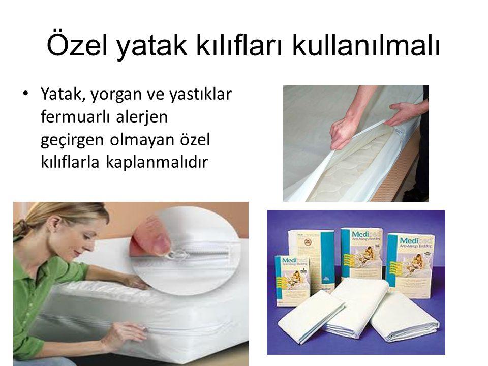 Özel yatak kılıfları kullanılmalı Yatak, yorgan ve yastıklar fermuarlı alerjen geçirgen olmayan özel kılıflarla kaplanmalıdır