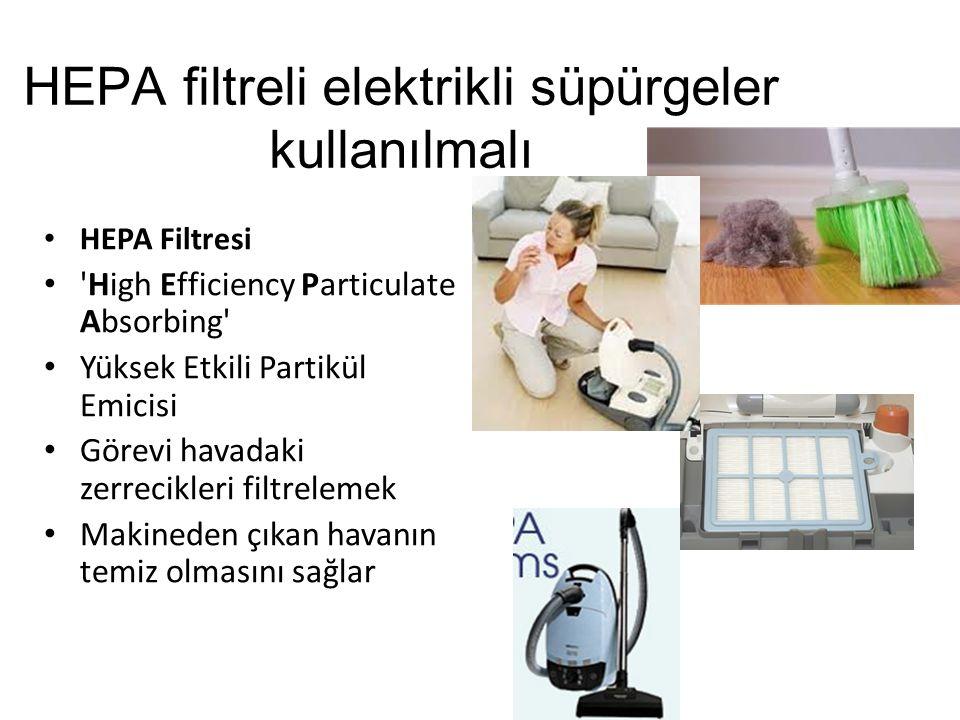 HEPA filtreli elektrikli süpürgeler kullanılmalı HEPA Filtresi 'High Efficiency Particulate Absorbing' Yüksek Etkili Partikül Emicisi Görevi havadaki