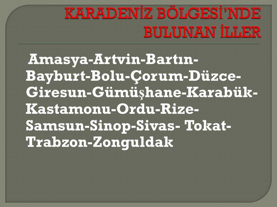 Amasya-Artvin-Bartın- Bayburt-Bolu-Çorum-Düzce- Giresun-Gümü ş hane-Karabük- Kastamonu-Ordu-Rize- Samsun-Sinop-Sivas- Tokat- Trabzon-Zonguldak