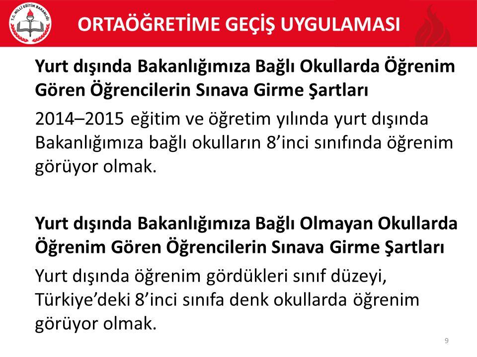 ORTAÖĞRETİME GEÇİŞ UYGULAMASI 10 KKTC de Öğrenim Gören Öğrencilerin Sınava Girme Şartları KKTC'deki öğrenciler için Türkiye'deki 8'inci sınıfa denk okullarda öğrenim görüyor olmak.
