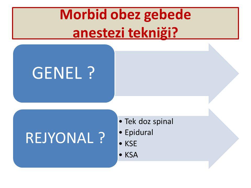Morbid obez gebede anestezi tekniği? GENEL ? Tek doz spinal Epidural KSE KSA REJYONAL ?