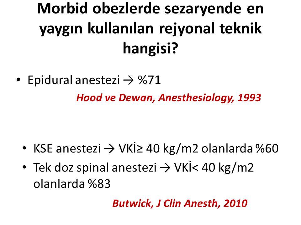 Morbid obezlerde sezaryende en yaygın kullanılan rejyonal teknik hangisi? Epidural anestezi → %71 Hood ve Dewan, Anesthesiology, 1993 KSE anestezi → V