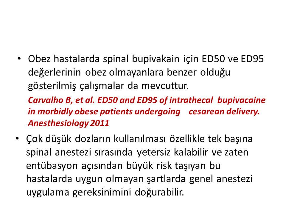 Obez hastalarda spinal bupivakain için ED50 ve ED95 değerlerinin obez olmayanlara benzer olduğu gösterilmiş çalışmalar da mevcuttur. Carvalho B, et al