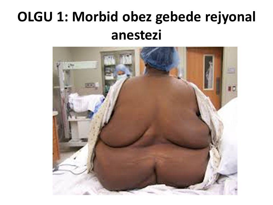 OLGU 1: Morbid obez gebede rejyonal anestezi