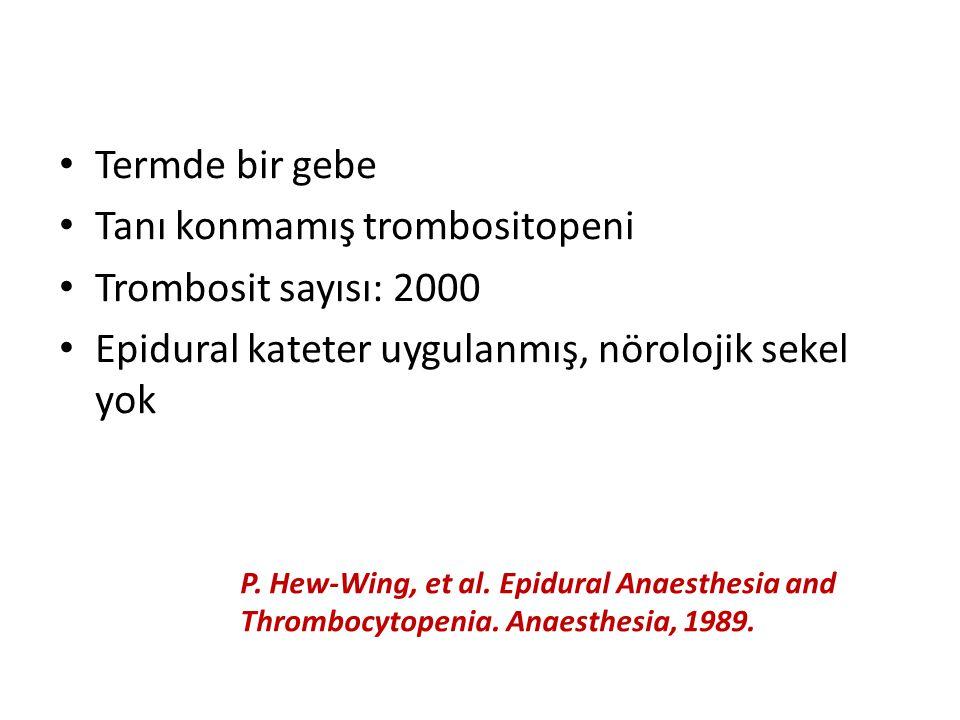 P. Hew-Wing, et al. Epidural Anaesthesia and Thrombocytopenia. Anaesthesia, 1989. Termde bir gebe Tanı konmamış trombositopeni Trombosit sayısı: 2000