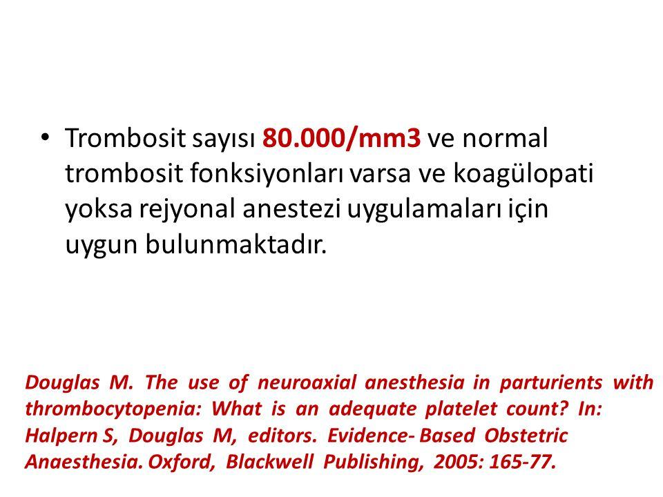Trombosit sayısı 80.000/mm3 ve normal trombosit fonksiyonları varsa ve koagülopati yoksa rejyonal anestezi uygulamaları için uygun bulunmaktadır. Doug