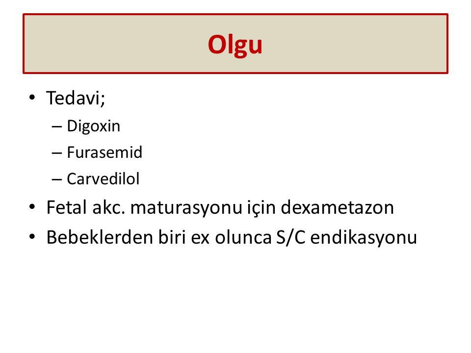 Olgu Tedavi; – Digoxin – Furasemid – Carvedilol Fetal akc. maturasyonu için dexametazon Bebeklerden biri ex olunca S/C endikasyonu