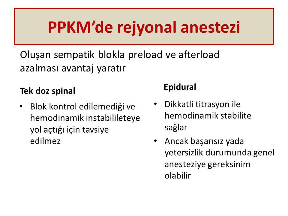 PPKM'de rejyonal anestezi Tek doz spinal Blok kontrol edilemediği ve hemodinamik instabilileteye yol açtığı için tavsiye edilmez Epidural Dikkatli tit