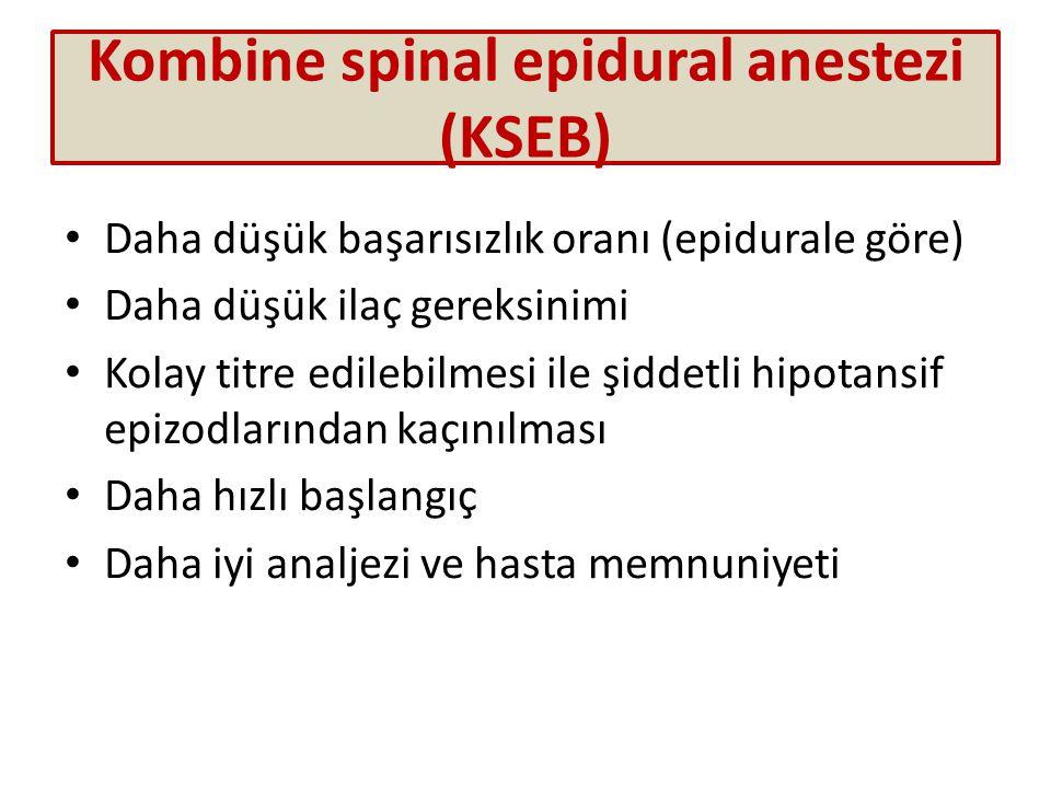 Kombine spinal epidural anestezi (KSEB) Daha düşük başarısızlık oranı (epidurale göre) Daha düşük ilaç gereksinimi Kolay titre edilebilmesi ile şiddetli hipotansif epizodlarından kaçınılması Daha hızlı başlangıç Daha iyi analjezi ve hasta memnuniyeti