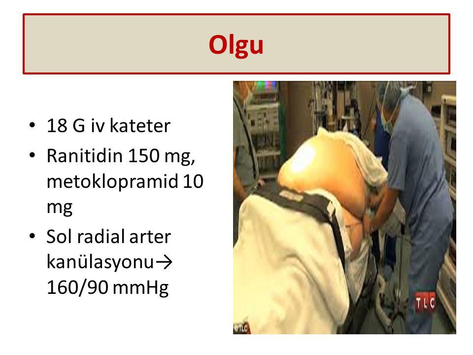 Olgu 18 G iv kateter Ranitidin 150 mg, metoklopramid 10 mg Sol radial arter kanülasyonu→ 160/90 mmHg