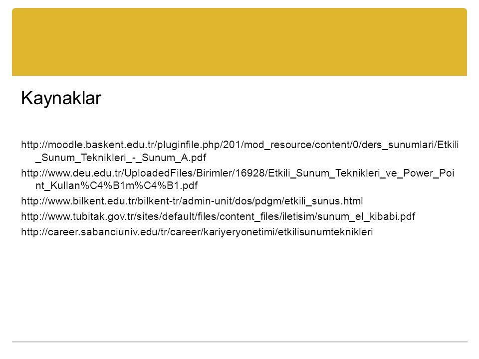 Kaynaklar http://moodle.baskent.edu.tr/pluginfile.php/201/mod_resource/content/0/ders_sunumlari/Etkili _Sunum_Teknikleri_-_Sunum_A.pdf http://www.deu.