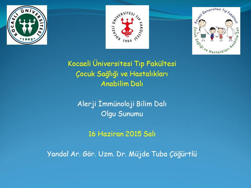 Kocaeli Üniversitesi Tıp Fakültesi Çocuk Sağlığı ve Hastalıkları Anabilim Dalı Alerji İmmünoloji Bilim Dalı Olgu Sunumu 16 Haziran 2015 Salı Yandal Ar.