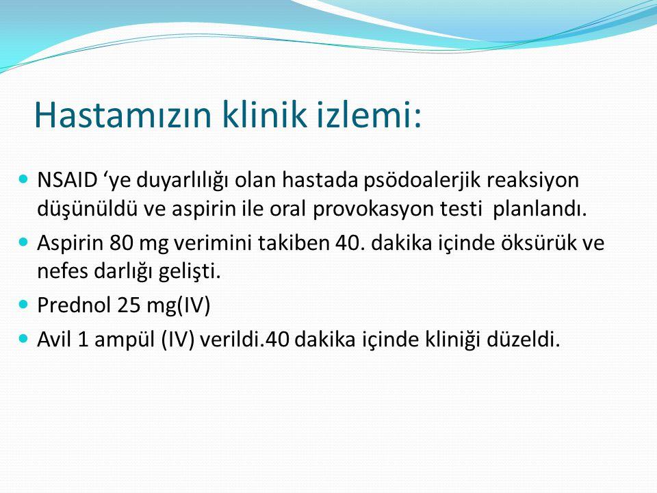 Hastamızın klinik izlemi: NSAID 'ye duyarlılığı olan hastada psödoalerjik reaksiyon düşünüldü ve aspirin ile oral provokasyon testi planlandı.