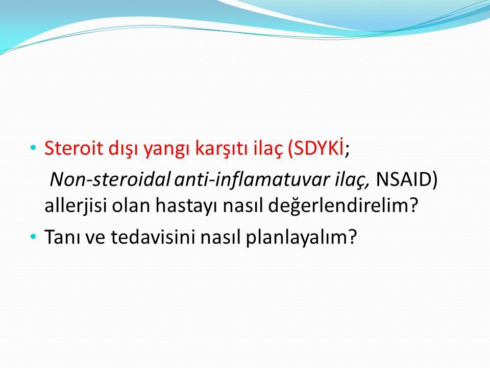 Steroit dışı yangı karşıtı ilaç (SDYKİ; Non-steroidal anti-inflamatuvar ilaç, NSAID) allerjisi olan hastayı nasıl değerlendirelim.