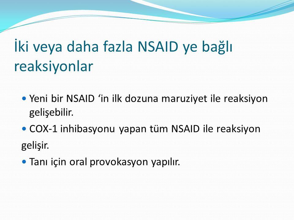İki veya daha fazla NSAID ye bağlı reaksiyonlar Yeni bir NSAID 'in ilk dozuna maruziyet ile reaksiyon gelişebilir.