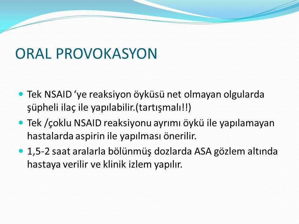ORAL PROVOKASYON Tek NSAID 'ye reaksiyon öyküsü net olmayan olgularda şüpheli ilaç ile yapılabilir.(tartışmalı!!) Tek /çoklu NSAID reaksiyonu ayrımı öykü ile yapılamayan hastalarda aspirin ile yapılması önerilir.