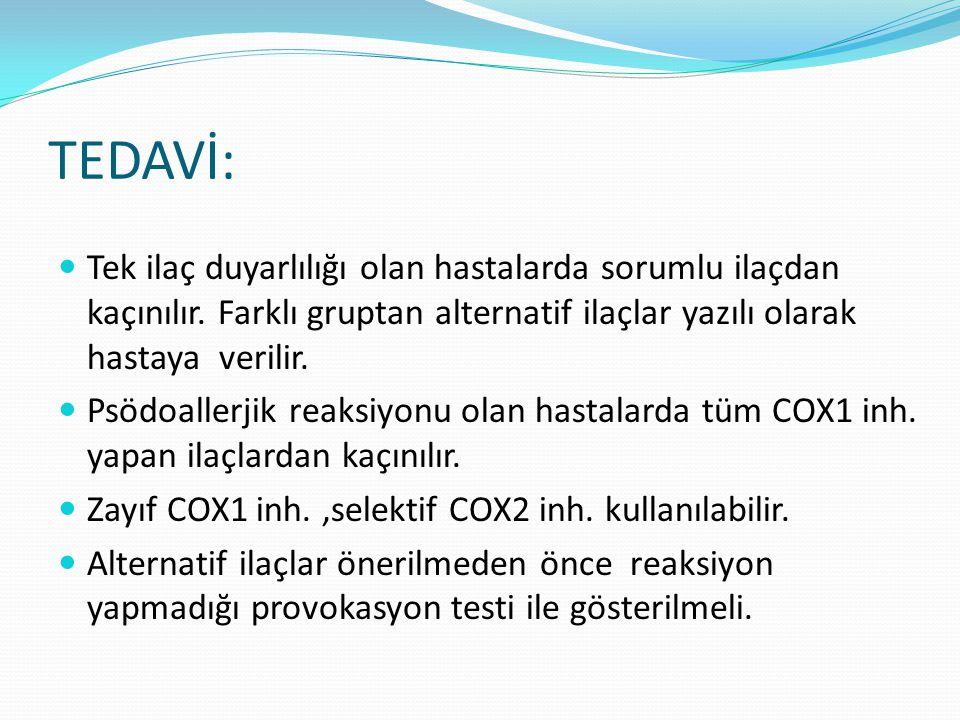 TEDAVİ: Tek ilaç duyarlılığı olan hastalarda sorumlu ilaçdan kaçınılır.