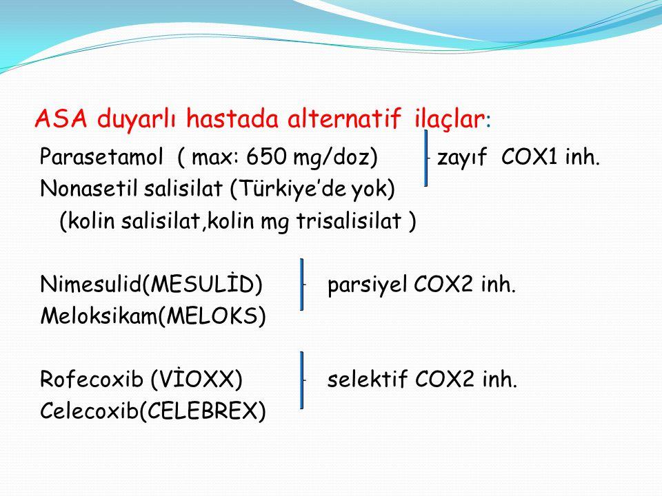 ASA duyarlı hastada alternatif ilaçlar : Parasetamol ( max: 650 mg/doz) zayıf COX1 inh.