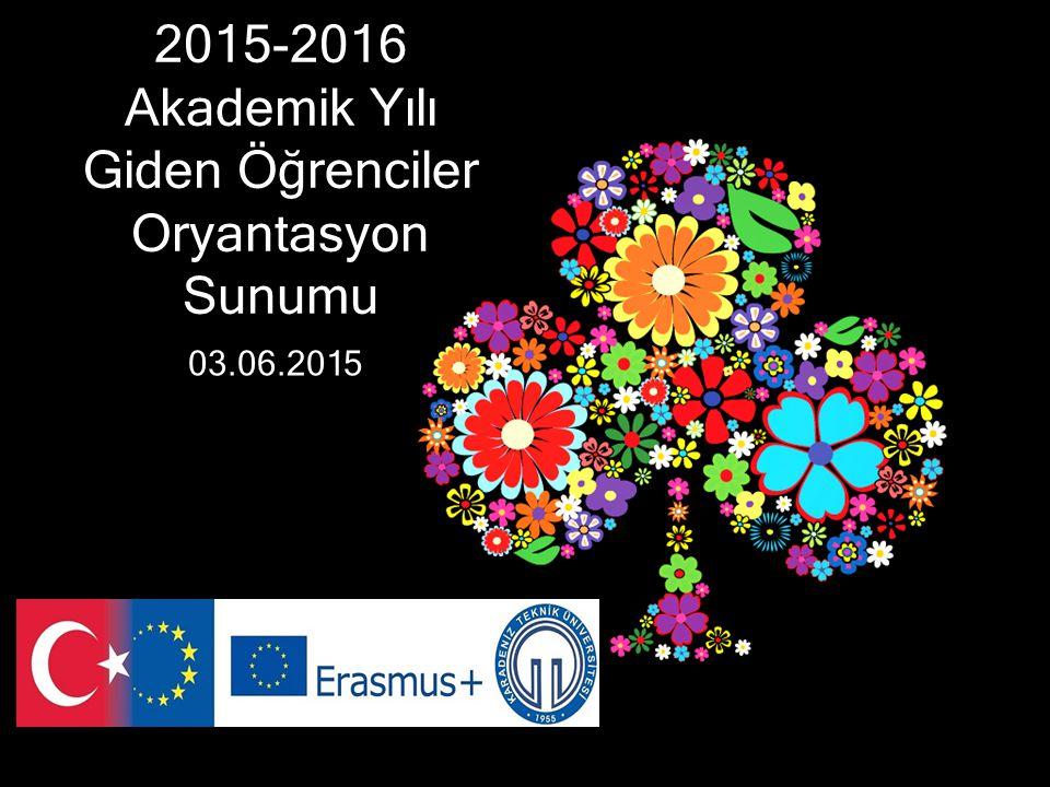 2015-2016 Akademik Yılı Giden Öğrenciler Oryantasyon Sunumu 03.06.2015